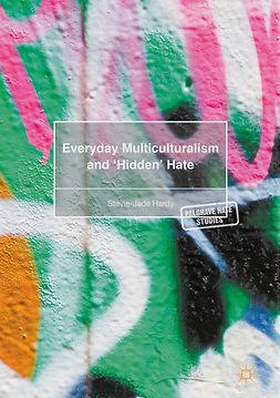 Hardy, Stevie-Jade - Everyday Multiculturalism and 'Hidden' Hate, ebook