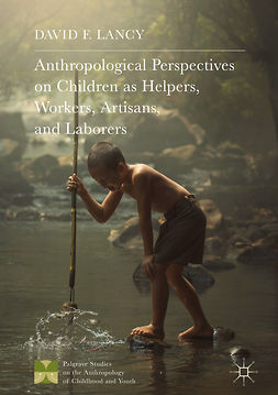 Lancy, David F. - Anthropological Perspectives on Children as Helpers, Workers, Artisans, and Laborers, ebook