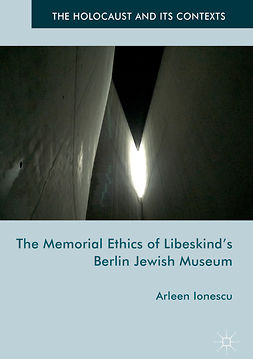 Ionescu, Arleen - The Memorial Ethics of Libeskind's Berlin Jewish Museum, ebook