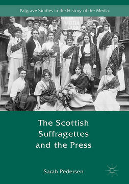 Pedersen, Sarah - The Scottish Suffragettes and the Press, e-kirja