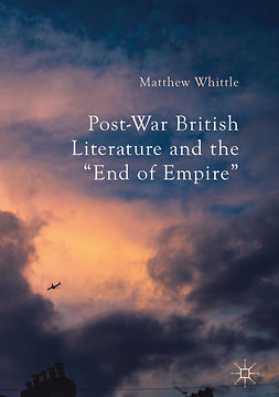"Whittle, Matthew - Post-War British Literature and the ""End of Empire"", ebook"