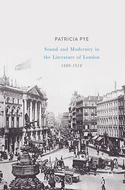 Pye, Patricia - Sound and Modernity in the Literature of London, 1880-1918, e-kirja