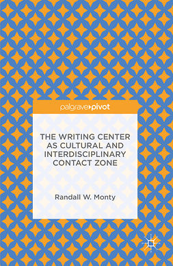 Monty, Randall W. - The Writing Center as Cultural and Interdisciplinary Contact Zone, ebook