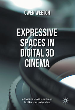 Weetch, Owen - Expressive Spaces in Digital 3D Cinema, e-kirja