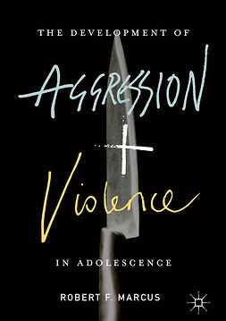 Marcus, Robert F. - The Development of Aggression and Violence in Adolescence, ebook