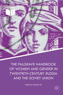 Ilic, Melanie - The Palgrave Handbook of Women and Gender in Twentieth-Century Russia and the Soviet Union, ebook
