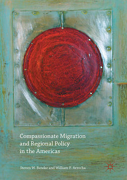 Arrocha, William F. - Compassionate Migration and Regional Policy in the Americas, e-bok