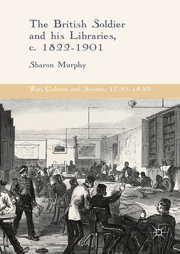 Murphy, Sharon - The British Soldier and his Libraries, c. 1822-1901, e-bok