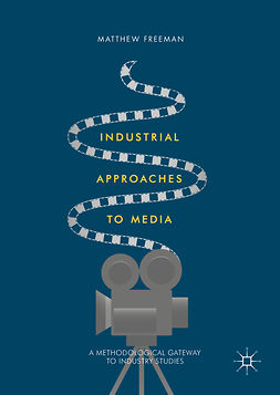 Freeman, Matthew - Industrial Approaches to Media, ebook