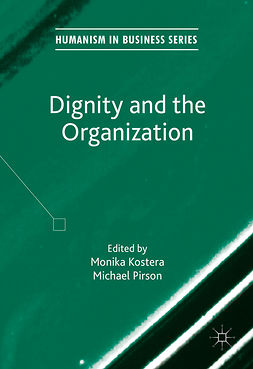 Kostera, Monika - Dignity and the Organization, e-bok
