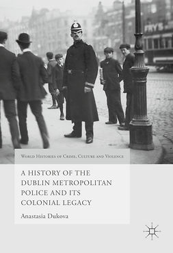 Dukova, Anastasia - A History of the Dublin Metropolitan Police and its Colonial Legacy, ebook