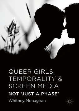 Monaghan, Whitney - Queer Girls, Temporality and Screen Media, e-kirja