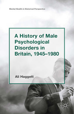 Haggett, Ali - A History of Male Psychological Disorders in Britain, 1945–1980, ebook