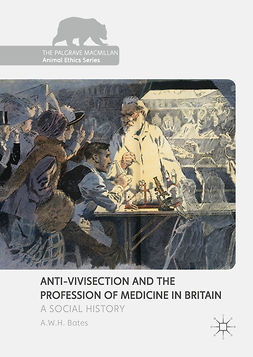 Bates, A.W.H. - Anti-Vivisection and the Profession of Medicine in Britain, e-bok