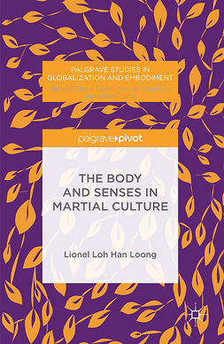 Loh, H.L.L - The Body and Senses in Martial Culture, ebook
