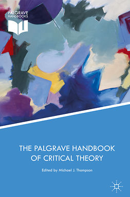 Thompson, Michael J. - The Palgrave Handbook of Critical Theory, ebook
