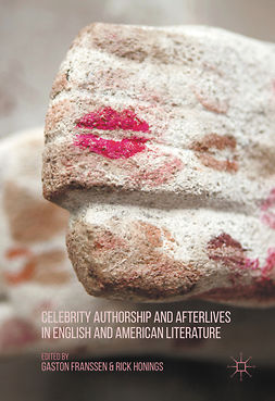 Franssen, Gaston - Celebrity Authorship and Afterlives in English and American Literature, ebook