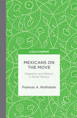 Rothstein, Frances A. - Mexicans on the Move: Migration and Return in Rural Mexico, ebook