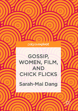Dang, Sarah-Mai - Gossip, Women, Film, and Chick Flicks, ebook