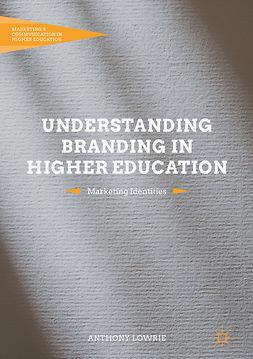Lowrie, Anthony - Understanding Branding in Higher Education, e-bok