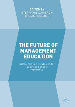 Dameron, Stéphanie - The Future of Management Education, ebook