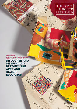 Davis, Jessica Hoffmann - Discourse and Disjuncture between the Arts and Higher Education, ebook