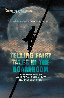 Vries, Manfred F. R. Kets - Telling Fairy Tales in the Boardroom, ebook