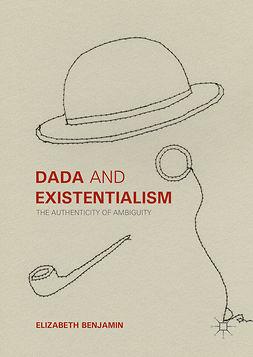 Benjamin, Elizabeth - Dada and Existentialism, ebook