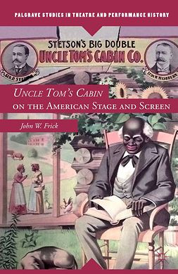 "Frick, John W. - <Emphasis Type=""Italic"">Uncle Tom's Cabin</Emphasis> on the American Stage and Screen, ebook"