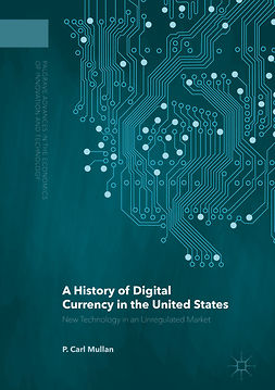 Mullan, P. Carl - A History of Digital Currency in the United States, ebook
