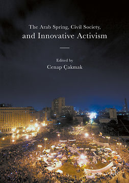 Çakmak, Cenap - The Arab Spring, Civil Society, and Innovative Activism, e-kirja