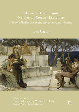 Carver, Ben - Alternate Histories and Nineteenth-Century Literature, e-kirja