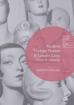Holland, Samantha - Modern Vintage Homes & Leisure Lives, e-bok