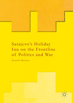 Morrison, Kenneth - Sarajevo's Holiday Inn on the Frontline of Politics and War, e-kirja