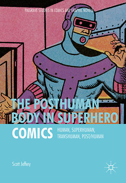Jeffery, Scott - The Posthuman Body in Superhero Comics, e-kirja
