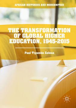 Zeleza, Paul Tiyambe - The Transformation of Global Higher Education, 1945-2015, ebook