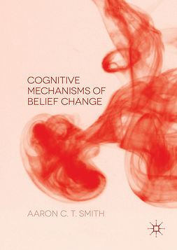 Smith, Aaron C. T. - Cognitive Mechanisms of Belief Change, e-bok