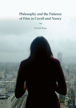 Rugo, Daniele - Philosophy and the Patience of Film in Cavell and Nancy, e-kirja