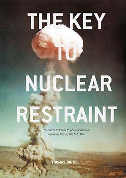 Jonter, Thomas - The Key to Nuclear Restraint, ebook