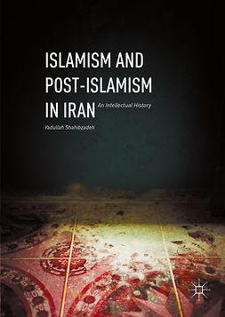 Shahibzadeh, Yadullah - Islamism and Post-Islamism in Iran, ebook