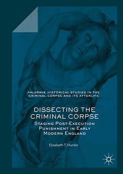 Hurren, Elizabeth T. - Dissecting the Criminal Corpse, ebook