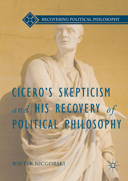 Nicgorski, Walter - Cicero's Skepticism and His Recovery of Political Philosophy, ebook