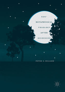 Dillard, Peter S. - Non-Metaphysical Theology After Heidegger, ebook