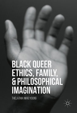 Young, Thelathia Nikki - Black Queer Ethics, Family, and Philosophical Imagination, ebook