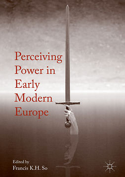 So, Francis K.H. - Perceiving Power in Early Modern Europe, e-bok