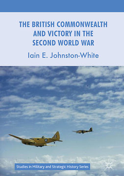 Johnston-White, Iain E. - The British Commonwealth and Victory in the Second World War, e-kirja
