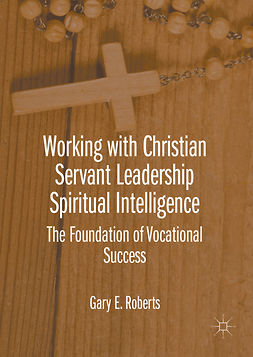 Roberts, Gary E. - Working with Christian Servant Leadership Spiritual Intelligence, ebook