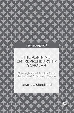 Shepherd, Dean A. - The Aspiring Entrepreneurship Scholar, e-bok