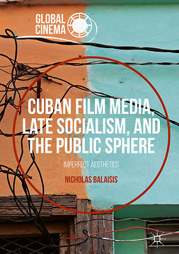 Balaisis, Nicholas - Cuban Film Media, Late Socialism, and the Public Sphere, e-kirja