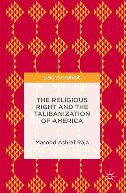 Raja, Masood Ashraf - The Religious Right and the Talibanization of America, ebook